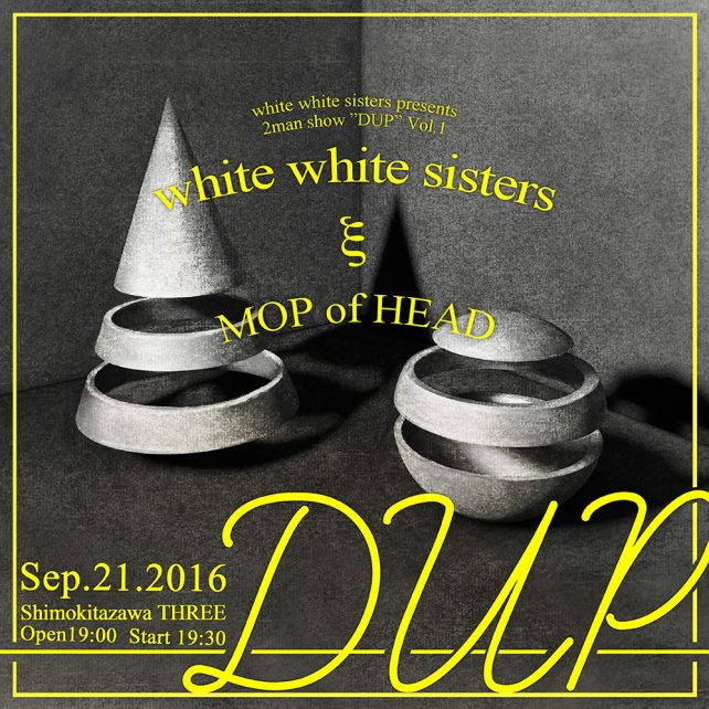 white white sisters presents 2man show「DUP」